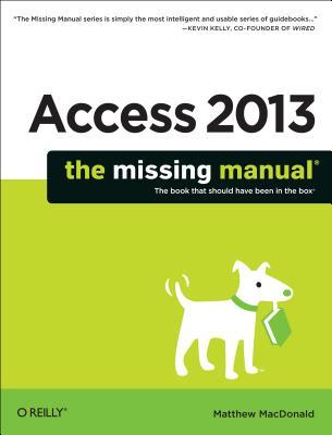 Access 2013: The Missing Manual, Matthew MacDonald