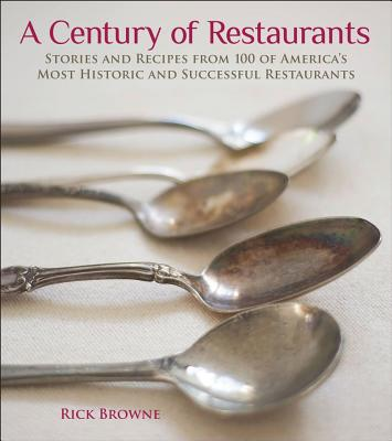 Image for A Century of Restaurants: Stories and Recipes from 100 of America's Most Historic and Successful Restaurants