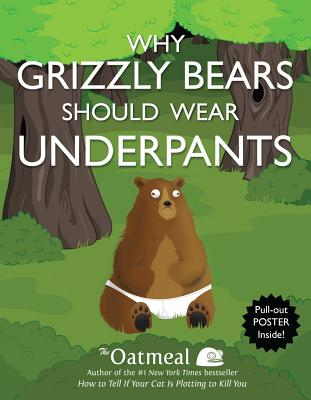 Why Grizzly Bears Should Wear Underpants, The Oatmeal, Matthew Inman