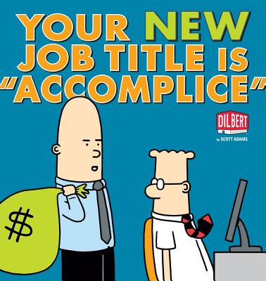 Image for Your New Job Title Is 'Accomplice': A Dilbert Book