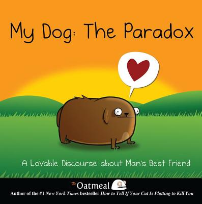 Image for My Dog: The Paradox: A Lovable Discourse about Man's Best Friend (Volume 3) (The Oatmeal)