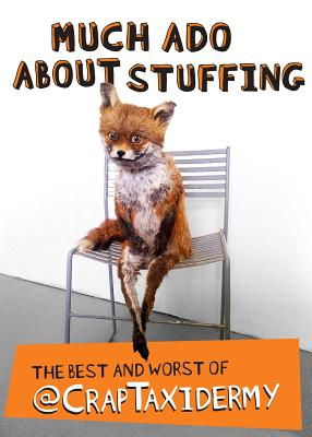 Image for Much Ado about Stuffing: The Best and Worst of @CrapTaxidermy