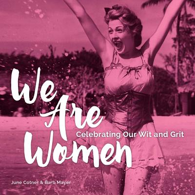 Image for We Are Women: Celebrating Our Wit and Grit
