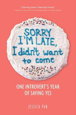 Image for Sorry I'm Late, I Didn't Want to Come: One Introvert's Year of Saying Yes