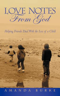 Image for Love Notes From God: Helping Friends Deal With The Loss of a Child