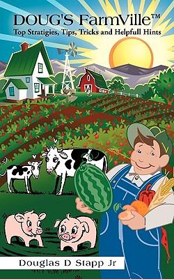Doug'S Farmville Tm Top Stratigies, Tips, Tricks And Helpfull Hints, Stapp Jr., Douglas D.