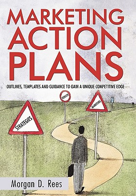 Marketing Action Plans: Outlines, Templates, and Guidelines for Gaining a Unique Competitive Edge, Rees, Morgan D.