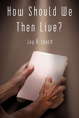 How Should We Then Live?, Leach, Jay R.