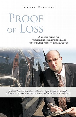 Proof of Loss: A Quick Guide to Processing Insurance Claim for Insured with Their Adjuster, Meadows, Herman