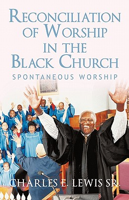 Reconciliation of Worship in the Black Church: Spontaneous Worship, Lewis Sr., Charles E.