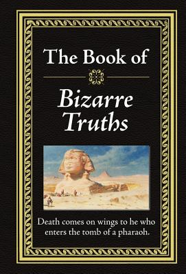The Book of Bizarre Truths, Editors of Publications International Ltd.