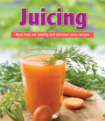 Image for Juicing: More than 150 Healthy and Delicious Juice Recipes