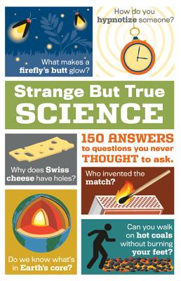 Image for Strange but True Science: 150 Answers to Questions You Never Thought to Ask