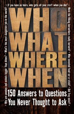 Image for Who What Where When: 150 Answers to Questions You Never Thought to Ask