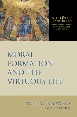 Image for Moral Formation and the Virtuous Life (Ad Fontes: Early Christian Sources )