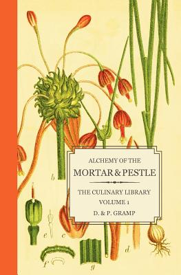 Alchemy of the Mortar & Pestle: The Culinary Library Volume 1, Gramp, D. & P.