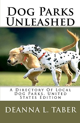 Dog Parks Unleashed: A Directory Of Local Dog Parks, United States Edition, Taber, Deanna L.