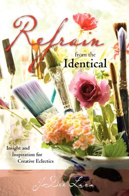 Image for Refrain from the Identical: Insight and Inspiration for Creative Eclectics