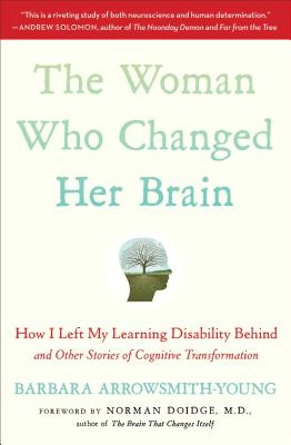 WOMAN WHO CHANGED HER BRAIN: HOW I LEFT MY LEARNING DISABILITY BEHIND AND OTHER STORIES OF COGNITIVE, ARROWSMITH-YOUNG, BARBARA