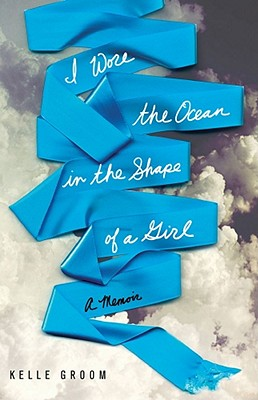 Image for I WORE THE OCEAN IN THE SHAPE OF A GIRL