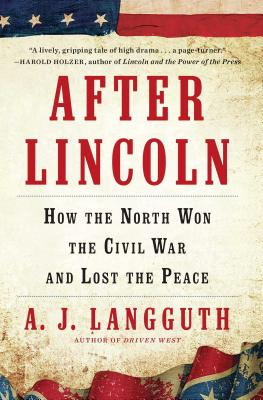 Image for After Lincoln: How the North Won the Civil War and Lost the Peace