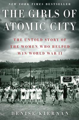 Image for The Girls of Atomic City: The Untold Story of the Women Who Helped Win World War II
