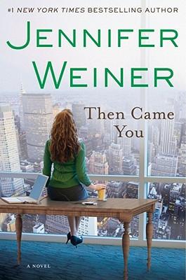 Then Came You: A Novel, Jennifer Weiner
