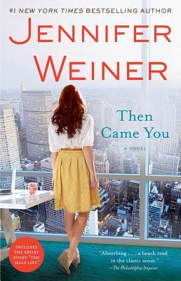 "Then Came You: A Novel, ""Weiner, Jennifer"""