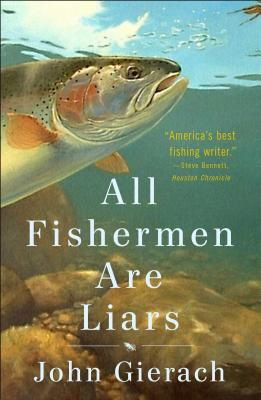 Image for All Fishermen Are Liars (John Gierach's Fly-fishing Library)