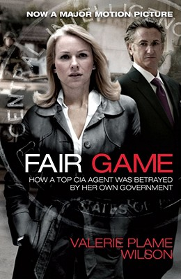 Image for Fair Game: How a Top CIA Agent Was Betrayed by Her Own Government