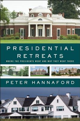 Image for Presidential Retreats: Where the Presidents Went and Why They Went There