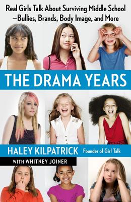 The Drama Years: Real Girls Talk About Surviving Middle School -- Bullies, Brands, Body Image, and More, Haley Kilpatrick, Whitney Joiner
