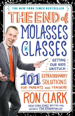 Image for The End of Molasses Classes: Getting Our Kids Unstuck--101 Extraordinary Solutions for Parents and Teachers