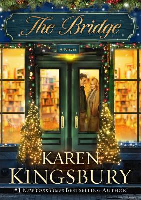 The Bridge: A Novel, Karen Kingsbury