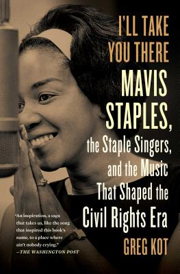 Image for I'll Take You There: Mavis Staples, the Staple Singers, and the Music That Shape