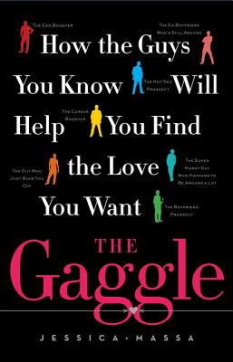 The Gaggle: How the Guys You Know Will Help You Find the Love You Want, Jessica Massa