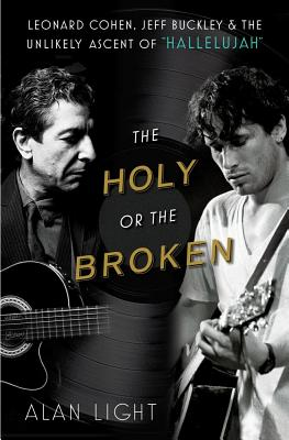 Image for Holy or the Broken:Leonard Cohen, Jeff Buckley and the Unlikely Ascent of 'Hallelujah'