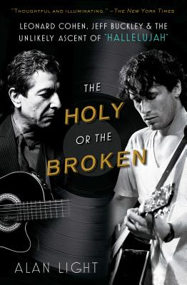 Image for Holy or the Broken: Leonard Cohen, Jeff Buckley, and the Unlikely Ascent of 'Hallelujah'