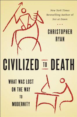 CIVILIZED TO DEATH: THE PRICE OF PROGRESS, RYAN, CHRISTOPHER