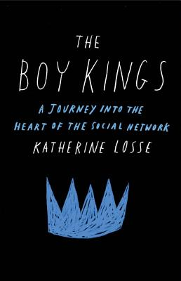 Image for The Boy Kings: A Journey into the Heart of the Social Network
