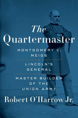 Image for The Quartermaster: Montgomery C. Meigs, Lincoln's General, Master Builder of the Union Army