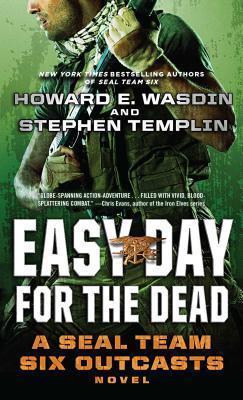 Easy Day for the Dead: A SEAL Team Six Outcasts Novel, Howard E. Wasdin, Stephen Templin