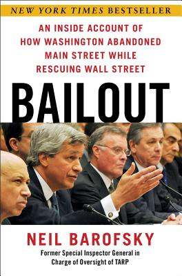 Bailout: An Inside Account of How Washington Abandoned Main Street While Rescuing Wall Street, Neil Barofsky