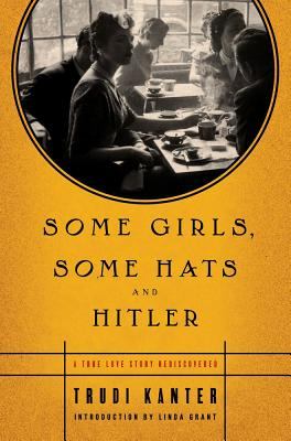 Some Girls, Some Hats and Hitler: A True Love Story Rediscovered, Trudi Kanter