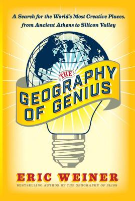 Image for The Geography of Genius: A Search for the World's Most Creative Places from Ancient Athens to Silicon Valley