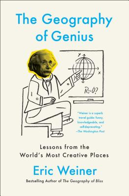 Image for The Geography of Genius: Lessons from the World's Most Creative Places
