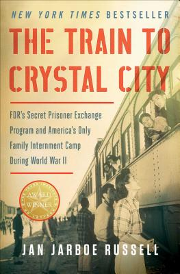 Image for The Train to Crystal City: FDR's Secret Prisoner Exchange Program and America's Only Family Internment Camp During World War II