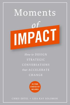 Moments of Impact: How to Design Strategic Conversations That Accelerate Change, Ertel, Chris; Solomon, Lisa Kay