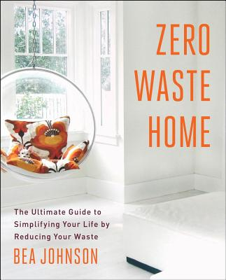 Image for Zero Waste Home: The Ultimate Guide to Simplifying Your Life by Reducing Your Waste