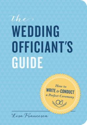 Image for Wedding Officiant's Guide: How to Write and Conduct a Perfect Ceremony